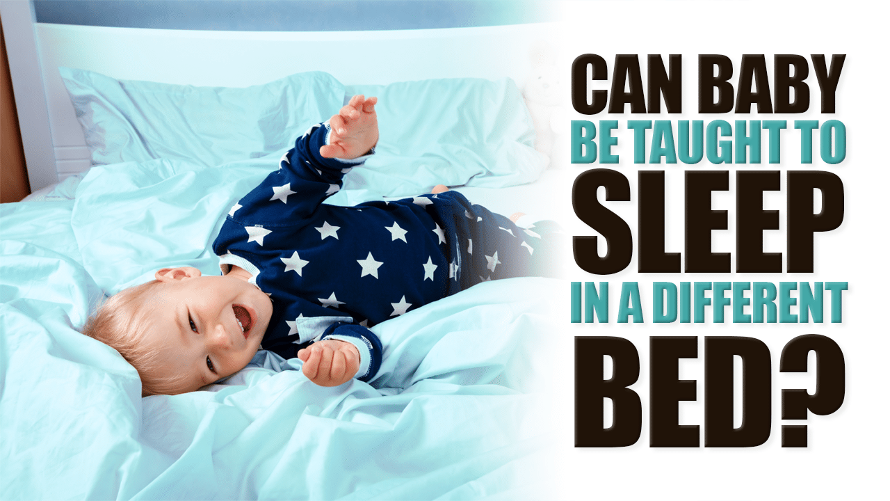 Can Baby be Taught to Sleep in a Different Bed?