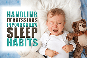Handling Regressions in Your Child's Sleep Habits