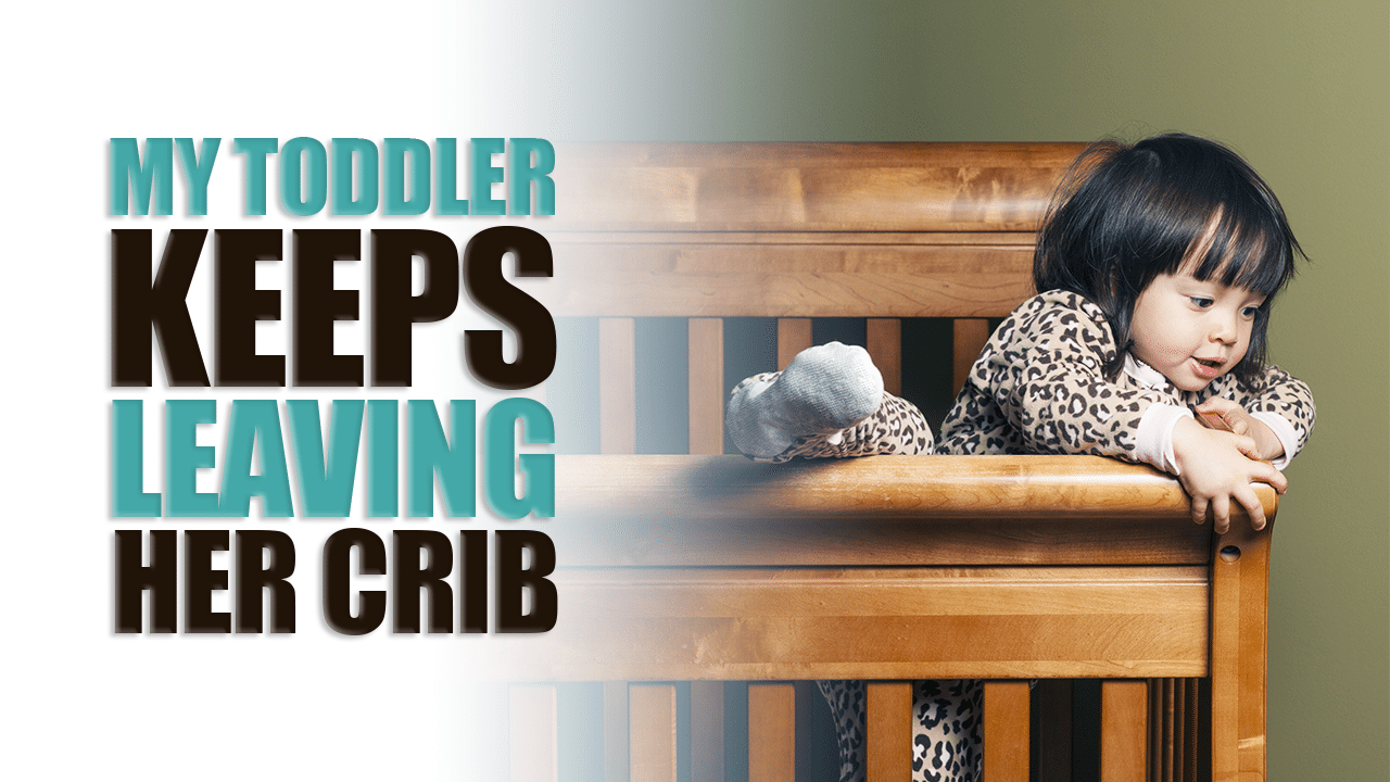 My Toddler Keeps Leaving Her Crib