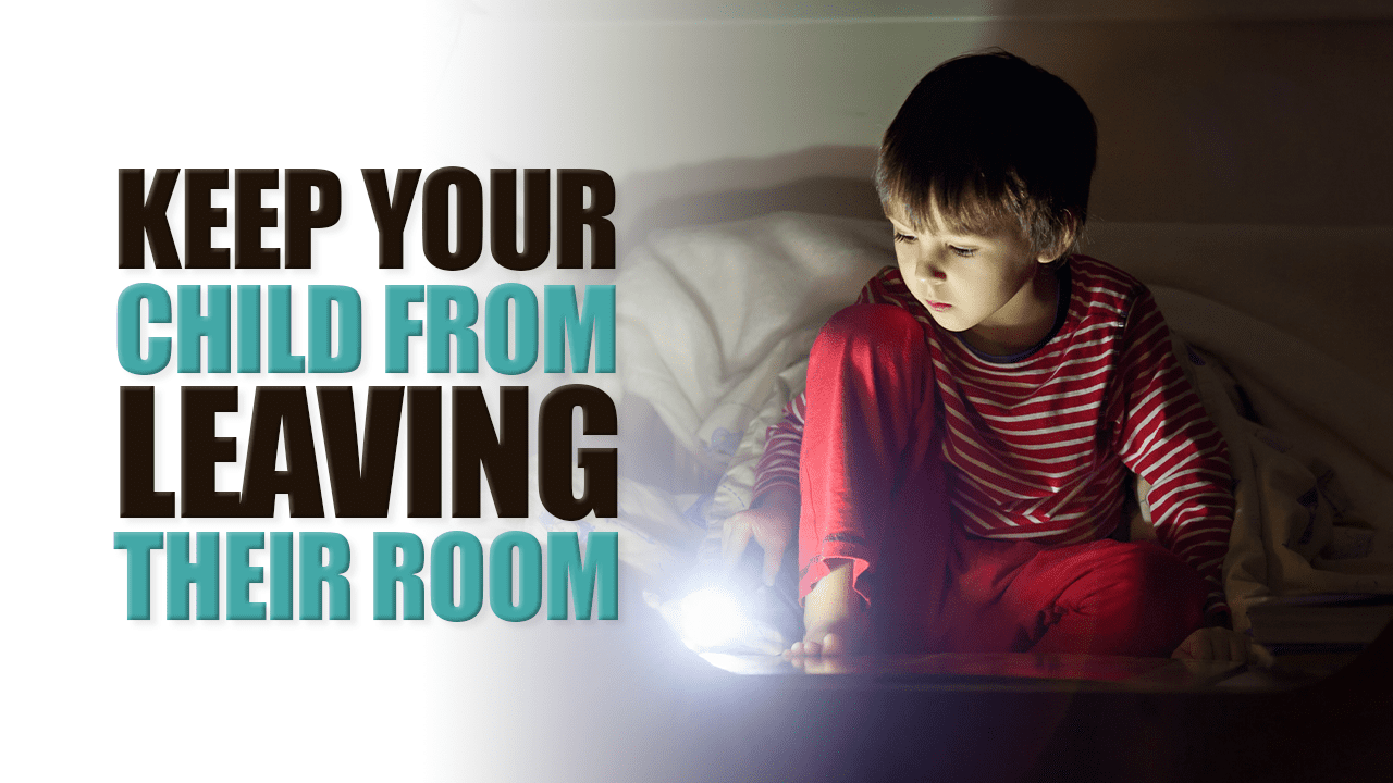 Keep Your Child From Leaving Their Room