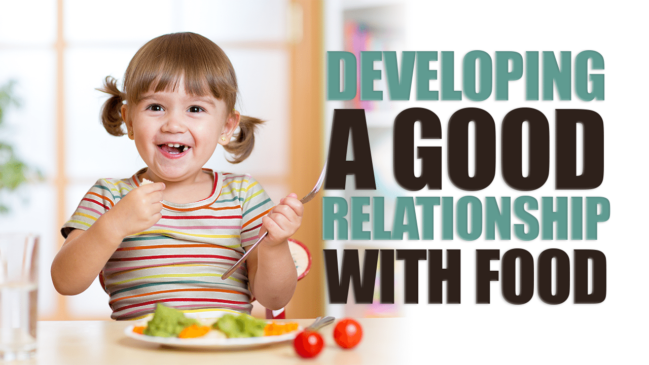 Developing a Good Relationship With Food