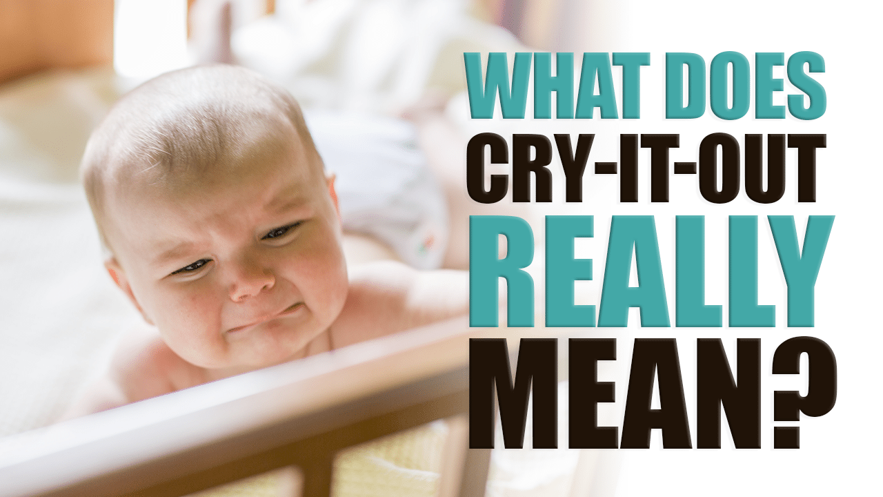 "What Does ""Cry-it-Out"" Really Mean?"