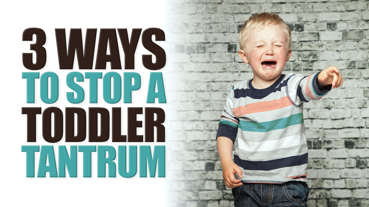 3 Ways to Stop a Toddler Tantrum
