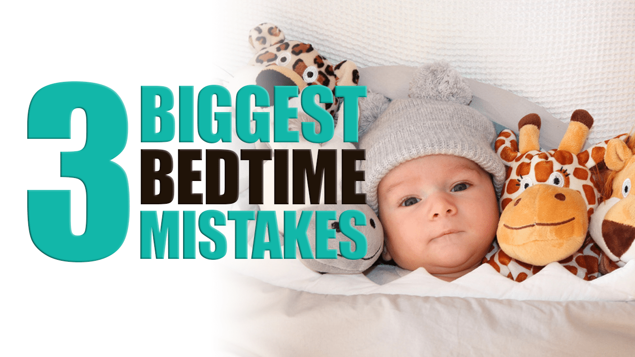 3 Biggest Bedtime Mistakes