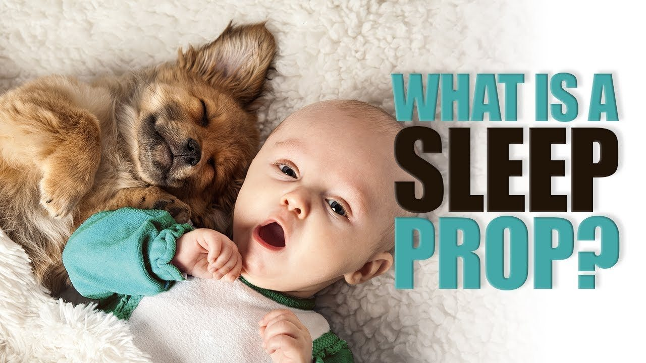"What is a ""Sleep Prop?"""